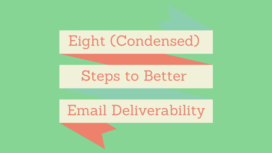Eight (Condensed) Steps to Better Email Deliverability